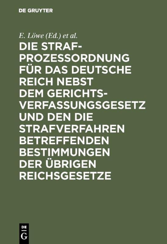 Cover-Bild Die Strafprozeßordnung für das Deutsche Reich nebst dem Gerichtsverfassungsgesetz und den die Strafverfahren betreffenden Bestimmungen der übrigen Reichsgesetze