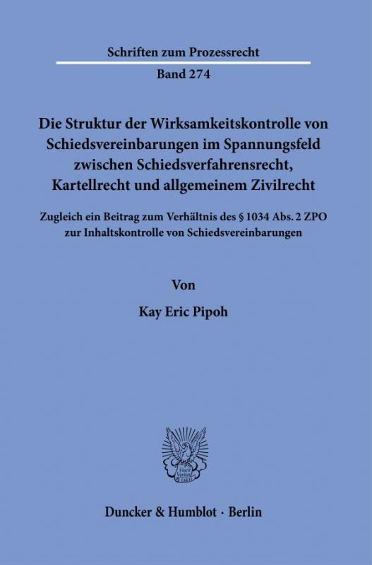 Cover-Bild Die Struktur der Wirksamkeitskontrolle von Schiedsvereinbarungen im Spannungsfeld zwischen Schiedsverfahrensrecht, Kartellrecht und allgemeinem Zivilrecht.