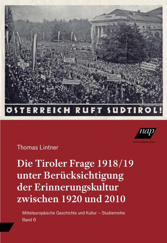 Cover-Bild Die Tiroler Frage 1918/19 unter Berücksichtigung der Erinnerungskultur zwischen 1920 und 2010