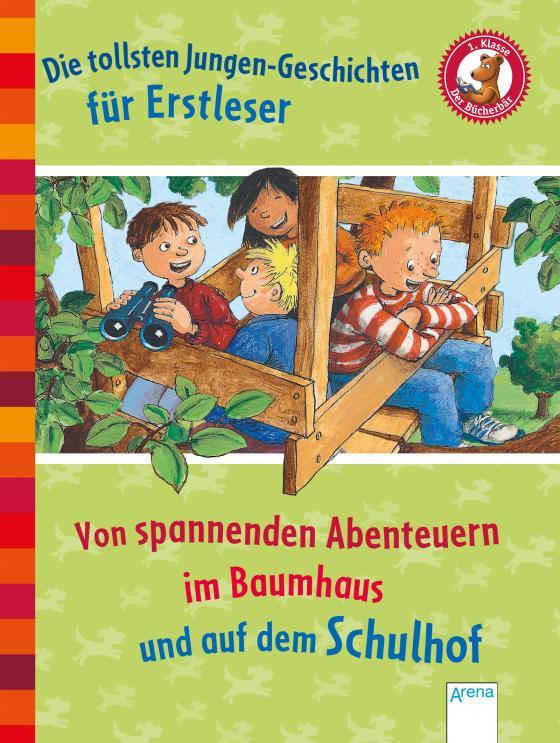 Cover-Bild Die tollsten Jungengeschichten für Erstleser. Von spannenden Abenteuern im Baumhaus und auf dem Schulhof