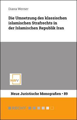 Cover-Bild Die Umsetzung des klassischen islamischen Strafrechts in der Islamischen Republik Iran