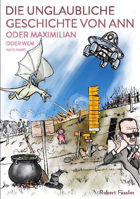 Cover-Bild Die unglaubliche Geschichte von Ann oder Maximilian oder wem auch immer