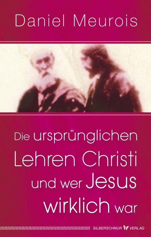 Cover-Bild Die ursprünglichen Lehren Christi und wer Jesus wirklich war