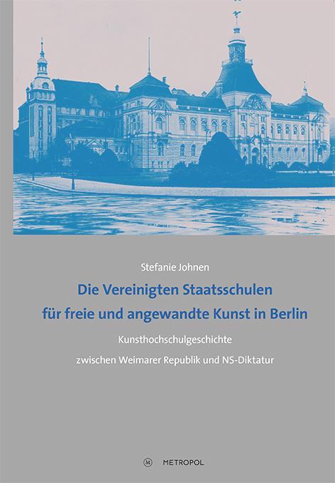 Cover-Bild Die Vereinigten Staatsschulen für freie und angewandte Kunst in Berlin