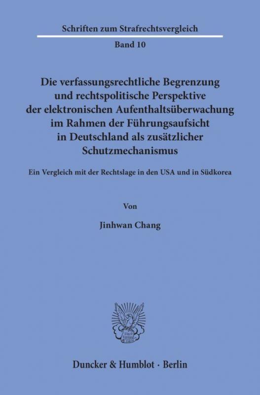 Cover-Bild Die verfassungsrechtliche Begrenzung und rechtspolitische Perspektive der elektronischen Aufenthaltsüberwachung im Rahmen der Führungsaufsicht in Deutschland als zusätzlicher Schutzmechanismus.