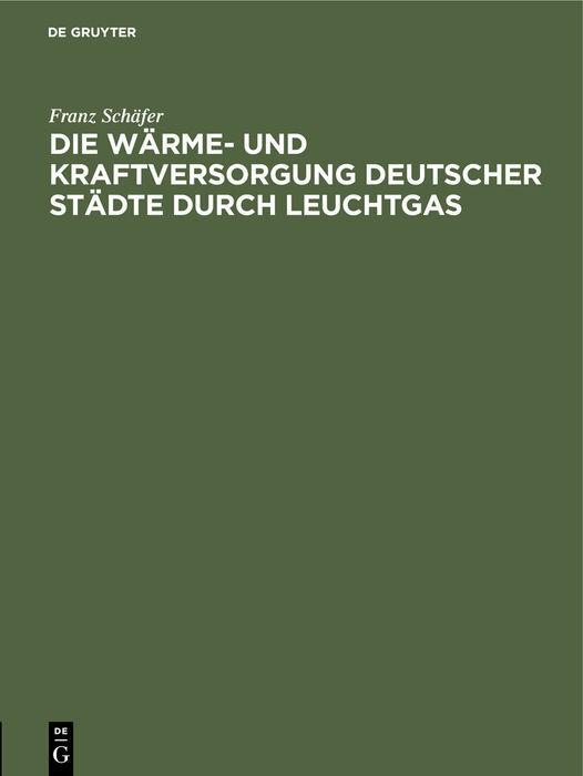 Cover-Bild Die Wärme- und Kraftversorgung deutscher Städte durch Leuchtgas