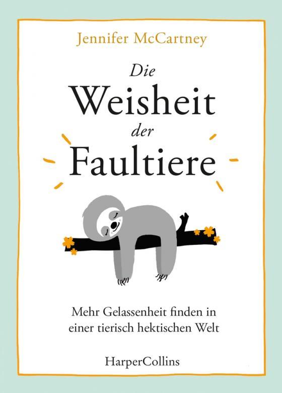 Cover-Bild Die Weisheit der Faultiere - Mehr Gelassenheit finden in einer tierisch hektischen Welt