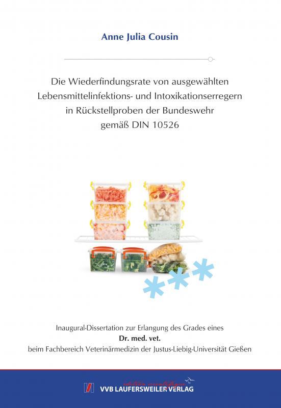 Cover-Bild Die Wiederfindungsrate von ausgewählten Lebensmittelinfektions- und Intoxikationserregern in Rückstellproben der Bundeswehr gemäß DIN 10526