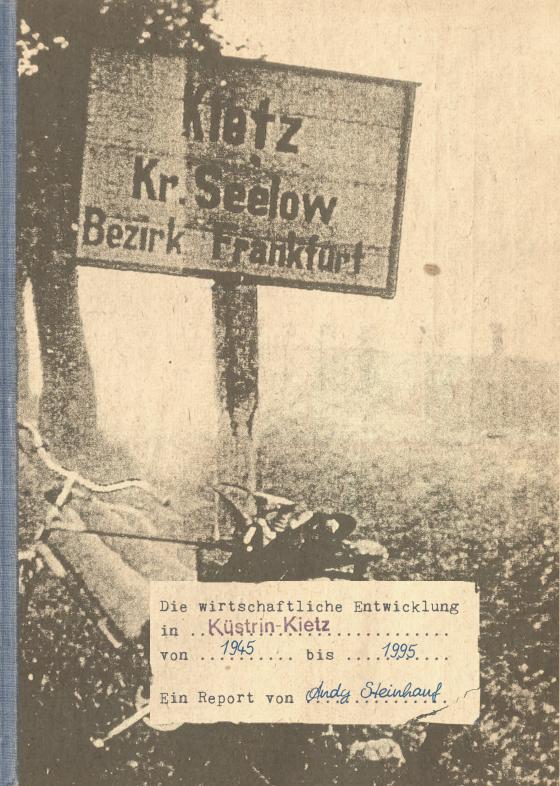 Cover-Bild Die wirtschaftliche Entwicklung in Küstrin-Kietz von 1945 bis 1995 - Ein Report von Andy Steinhauf