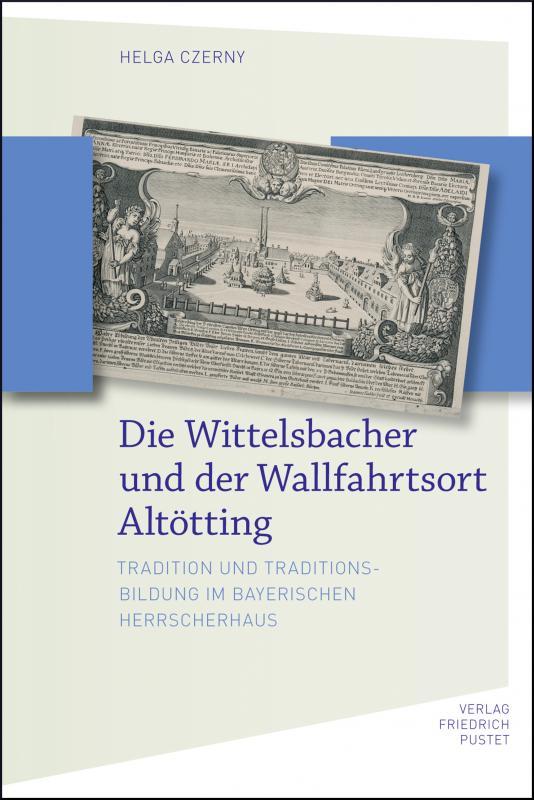 Cover-Bild Die Wittelsbacher und der Wallfahrtsort Altötting
