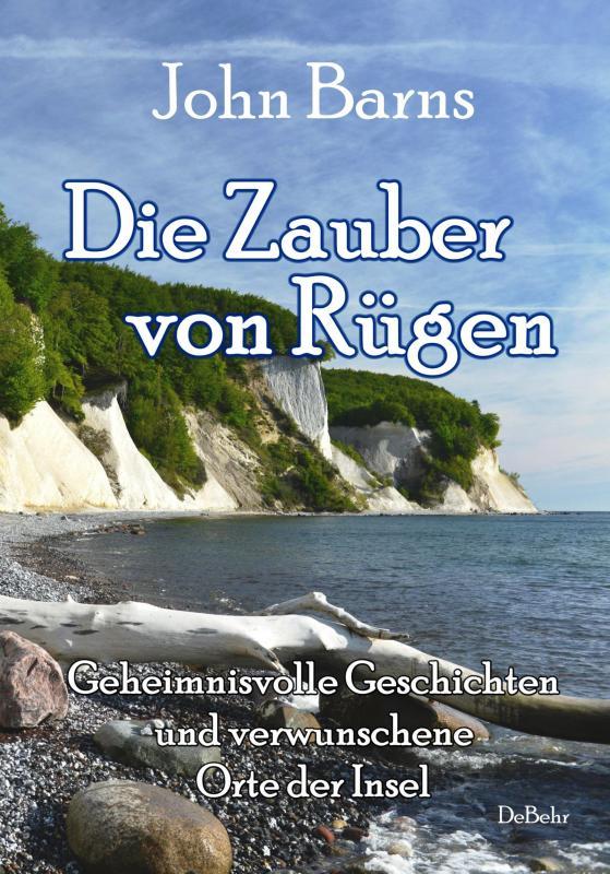 Cover-Bild Die Zauber von Rügen - Geheimnisvolle Geschichten und verwunschene Orte der Insel