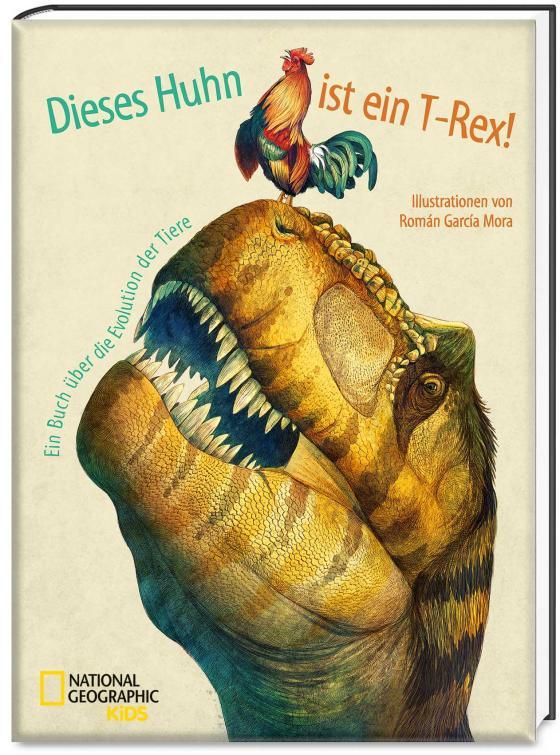 Cover-Bild Dieses Huhn ist ein T-Rex! Ein Buch über die Evolution der Tiere