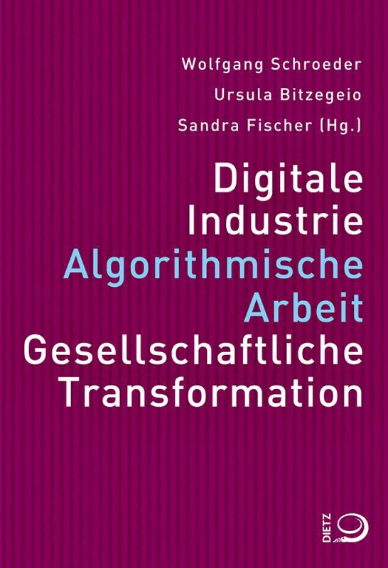 Cover-Bild Digitale Industrie. Algorithmische Arbeit. Gesellschaftliche Transformation.