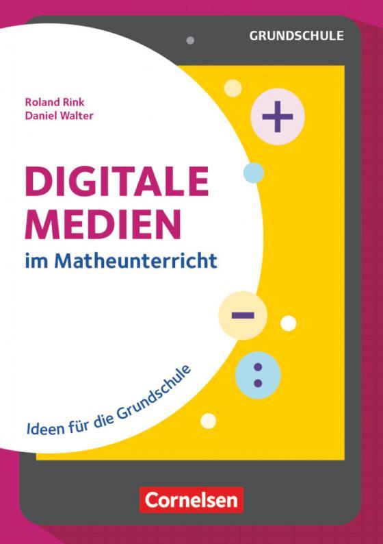 Cover-Bild Digitale Medien im Mathe-Unterricht - Ideen für die Grundschule
