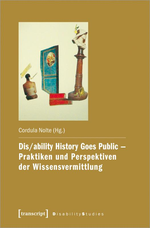 Cover-Bild Dis/ability History Goes Public - Praktiken und Perspektiven der Wissensvermittlung