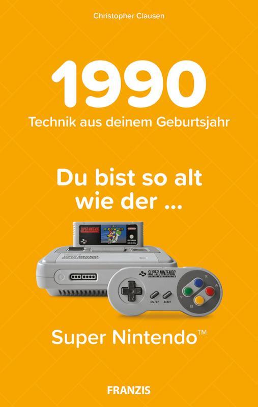 Cover-Bild Du bist so alt wie ... Technikwissen für Geburtstagskinder 1990