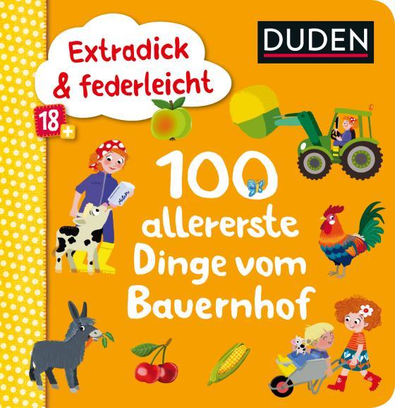 Cover-Bild Duden 18+: Extradick & federleicht: 100 allererste Dinge vom Bauernhof