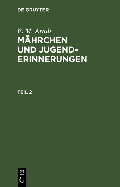 Cover-Bild E. M. Arndt: Mährchen und Jugenderinnerungen / E. M. Arndt: Mährchen und Jugenderinnerungen. Teil 2