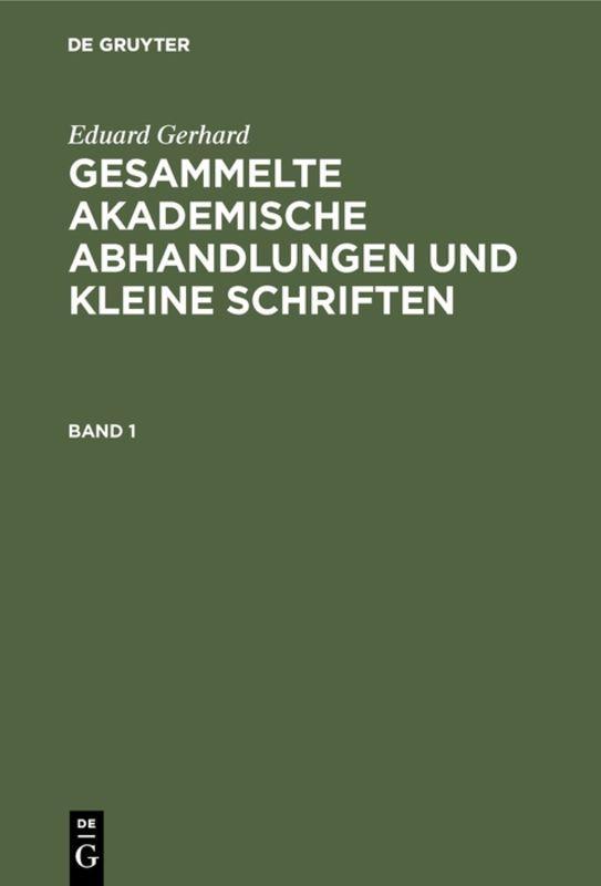 Cover-Bild Eduard Gerhard: Gesammelte akademische Abhandlungen und kleine Schriften / Eduard Gerhard: Gesammelte akademische Abhandlungen und kleine Schriften. Band 1