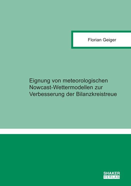 Cover-Bild Eignung von meteorologischen Nowcast-Wettermodellen zur Verbesserung der Bilanzkreistreue