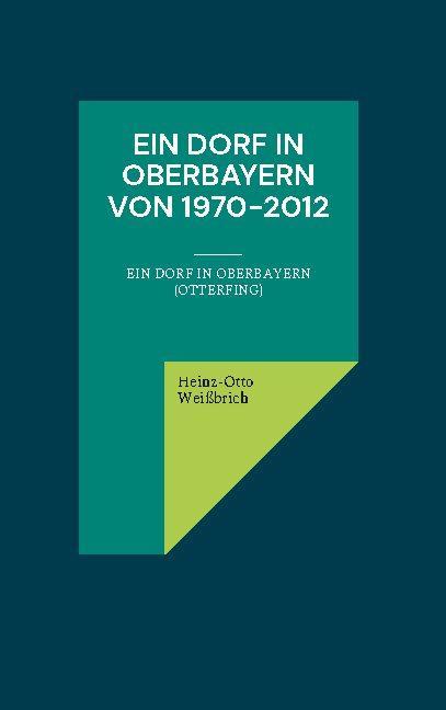 Cover-Bild Ein Dorf in Oberbayern von 1970-2012