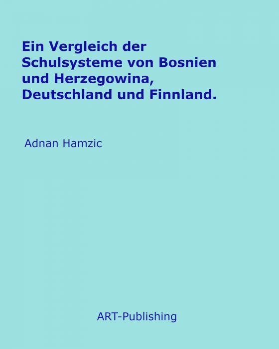 Cover-Bild Ein Vergleich der Schulsysteme von Bosnien und Herzegowina, Deutschland und Finnland.