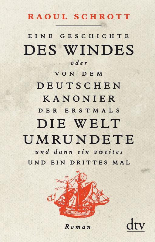 Cover-Bild Eine Geschichte des Windes oder Von dem deutschen Kanonier der erstmals die Welt umrundete und dann ein zweites und ein drittes Mal