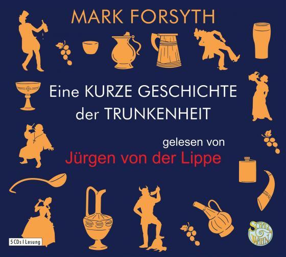 Cover-Bild Eine kurze Geschichte der Trunkenheit - Der Homo alcoholicus von der Steinzeit bis heute