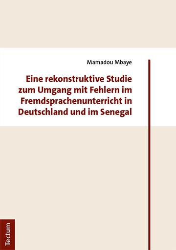 Cover-Bild Eine rekonstruktive Studie zum Umgang mit Fehlern im Fremdsprachenunterricht in Deutschland und im Senegal