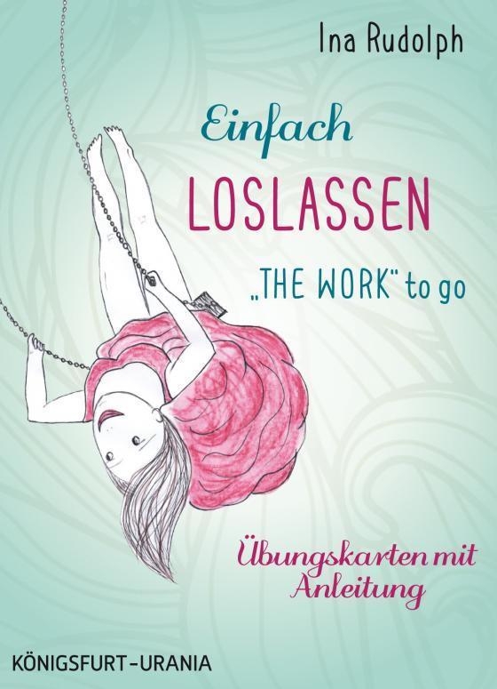 """Cover-Bild Einfach loslassen - """"The Work"""" to go"""