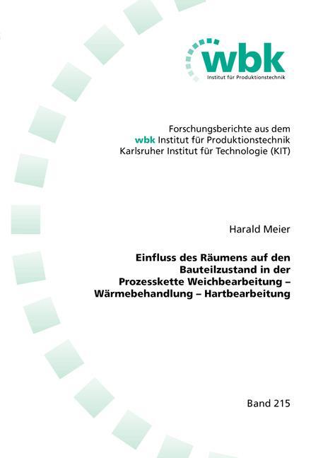 Cover-Bild Einfluss des Räumens auf den Bauteilzustand in der Prozesskette Weichbearbeitung – Wärmebehandlung – Hartbearbeitung