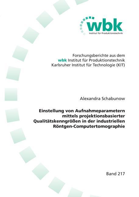 Cover-Bild Einstellung von Aufnahmeparametern mittels projektionsbasierter Qualitätskenngrößen in der industriellen Röntgen-Computertomographie