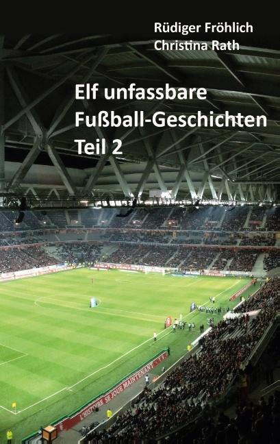 Cover-Bild Elf unfassbare Fußball-Geschichten - Teil 2