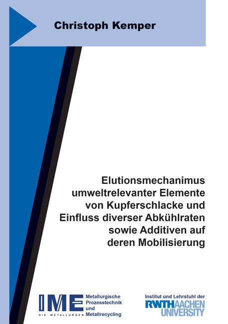 Cover-Bild Elutionsmechanimus umweltrelevanter Elemente von Kupferschlacke und Einfluss diverser Abkühlraten sowie Additiven auf deren Mobilisierung