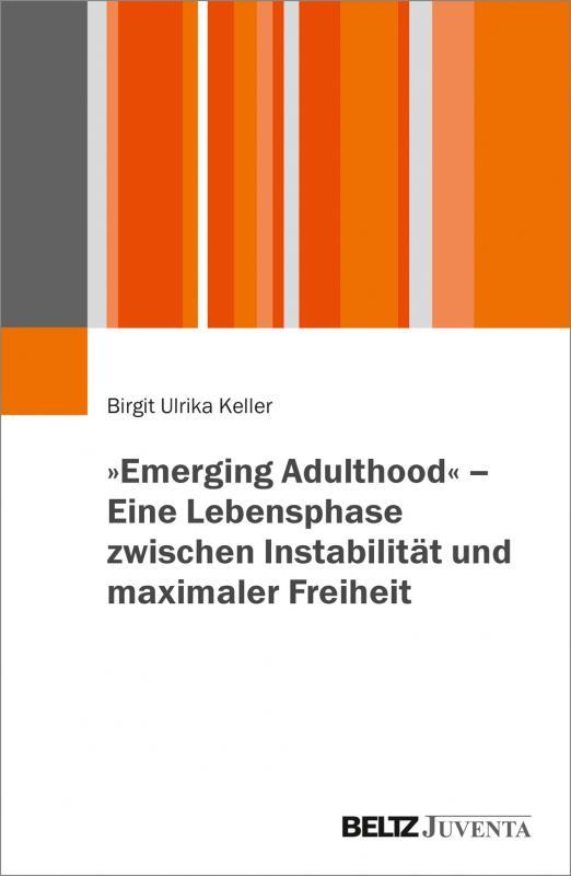 Cover-Bild »Emerging Adulthood« - Eine Lebensphase zwischen Instabilität und maximaler Freiheit