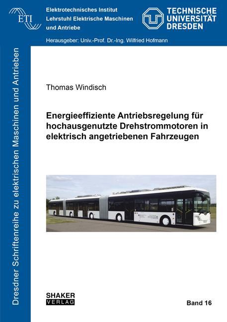 Cover-Bild Energieeffiziente Antriebsregelung für hochausgenutzte Drehstrommotoren in elektrisch angetriebenen Fahrzeugen