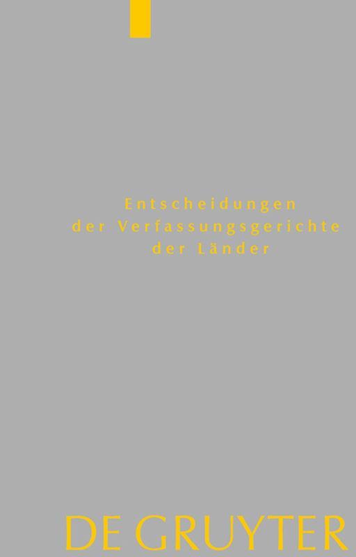 Cover-Bild Entscheidungen der Verfassungsgerichte der Länder (LVerfGE) / Baden-Württemberg, Berlin, Brandenburg, Bremen, Hessen, Mecklenburg-Vorpommern, Niedersachsen, Saarland, Sachsen, Sachsen-Anhalt, Schleswig-Holstein, Thüringen