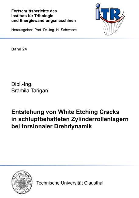 Cover-Bild Entstehung von White Etching Cracks in schlupfbehafteten Zylinderrollenlagern bei torsionaler Drehdynamik