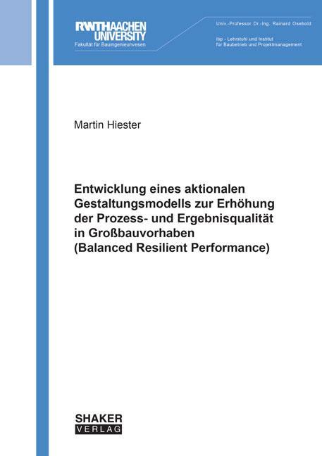 Cover-Bild Entwicklung eines aktionalen Gestaltungsmodells zur Erhöhung der Prozess- und Ergebnisqualität in Großbauvorhaben (Balanced Resilient Performance)