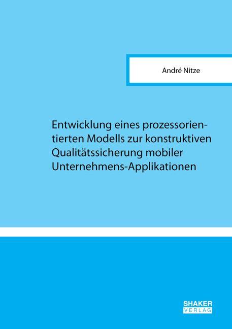 Cover-Bild Entwicklung eines prozessorientierten Modells zur konstruktiven Qualitätssicherung mobiler Unternehmens-Applikationen