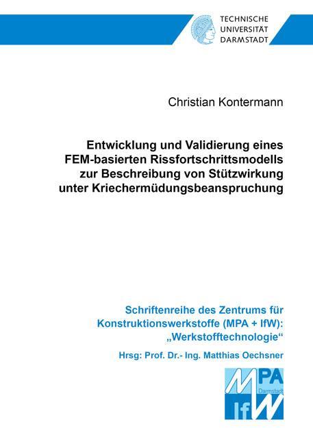 Cover-Bild Entwicklung und Validierung eines FEM-basierten Rissfortschrittsmodells zur Beschreibung von Stützwirkung unter Kriechermüdungsbeanspruchung