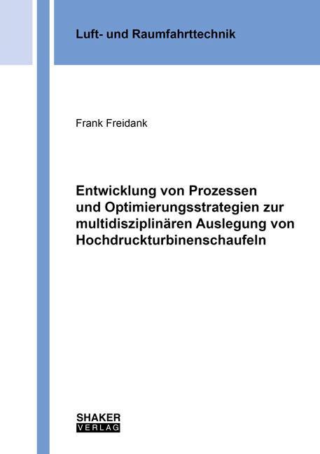Cover-Bild Entwicklung von Prozessen und Optimierungsstrategien zur multidisziplinären Auslegung von Hochdruckturbinenschaufeln