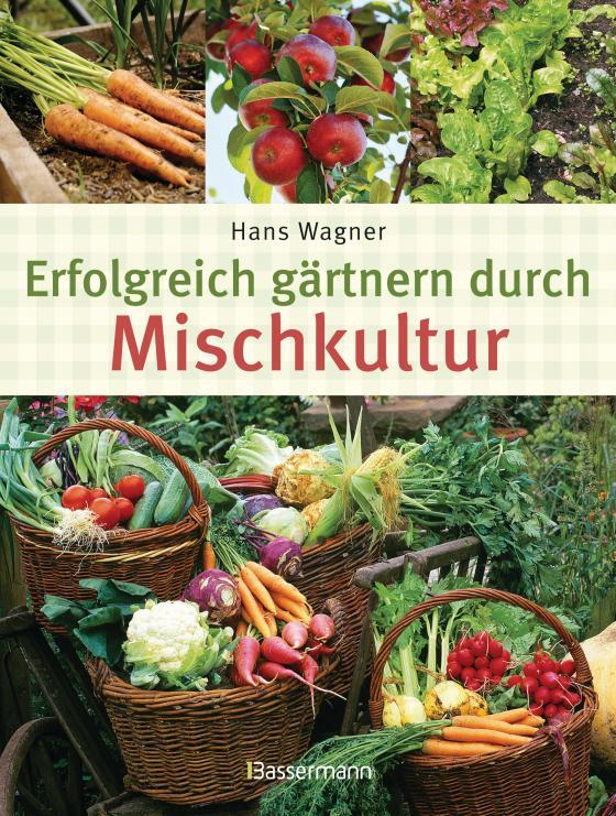 Cover-Bild Erfolgreich gärtnern durch Mischkultur