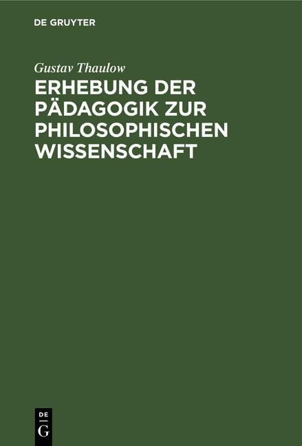 Cover-Bild Erhebung der Pädagogik zur philosophischen Wissenschaft