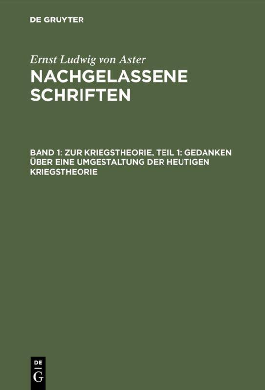 Cover-Bild Ernst Ludwig von Aster: Nachgelassene Schriften / Zur Kriegstheorie, Teil 1: Gedanken über eine Umgestaltung der heutigen Kriegstheorie
