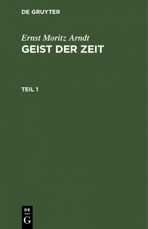 Cover-Bild Ernst Moritz Arndt: Geist der Zeit / Ernst Moritz Arndt: Geist der Zeit. Teil 1