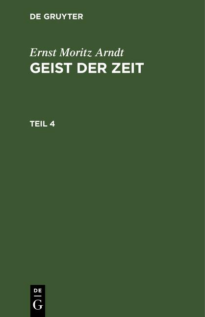 Cover-Bild Ernst Moritz Arndt: Geist der Zeit / Ernst Moritz Arndt: Geist der Zeit. Teil 4
