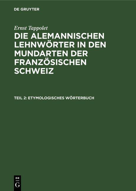 Cover-Bild Ernst Tappolet: Die alemannischen Lehnwörter in den Mundarten der französischen Schweiz / Etymologisches Wörterbuch
