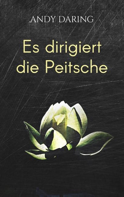 Cover-Bild Es dirigiert die Peitsche
