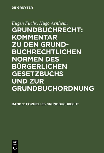 Cover-Bild Eugen Fuchs; Hugo Arnheim: Grundbuchrecht: Kommentar zu den grundbuchrechtlichen... / Formelles Grundbuchrecht